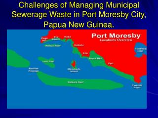 Challenges of Managing Municipal Sewerage Waste in Port Moresby City, Papua New Guinea .