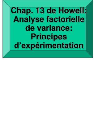 Chap. 13 de  Howell : Analyse factorielle de variance: Principes d'expérimentation