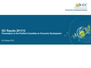 IDC Results 2011/12 Presentation to the Portfolio Committee on Economic Development