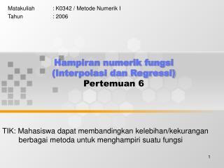 Hampiran numerik fungsi  (Interpolasi dan Regressi) Pertemuan 6