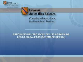 APROVACIÓ DEL PROJECTE DE LLEI AGRÀRIA DE LES  ILLES BALEARS  (SETEMBRE  DE 2014)