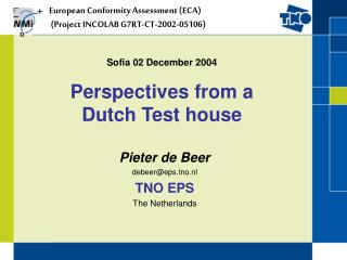 Sofia 02 December 2004 Perspectives from a  Dutch Test house