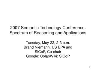 2007 Semantic Technology Conference: Spectrum of Reasoning and Applications
