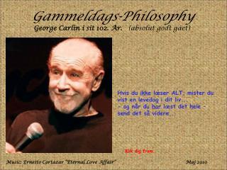 Gammeldags-Philosophy George Carlin i sit 102. År.    (absolut godt gået)