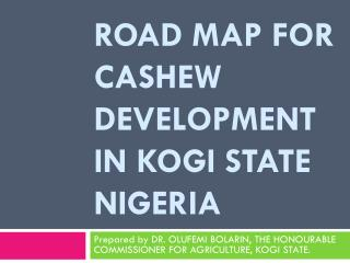 ROAD MAP FOR CASHEW DEVELOPMENT IN KOGI STATE NIGERIA