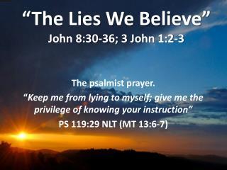 """""""The Lies We Believe"""" John 8:30-36; 3 John 1:2-3"""