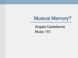 Musical Memory Angela Castellanos Music 151
