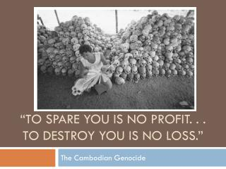 """""""To spare you  i s no profit. . . to destroy you is no loss."""""""