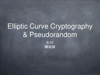 Elliptic Curve Cryptography & Pseudorandom