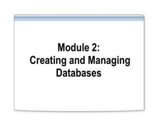 Module 2:  Creating and Managing Databases