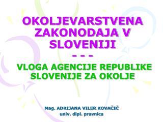 OKOLJEVARSTVENA ZAKONODAJA V SLOVENIJI - - -  VLOGA AGENCIJE REPUBLIKE SLOVENIJE ZA OKOLJE