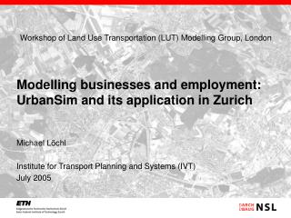 Michael Löchl Institute for Transport Planning and Systems (IVT) July 2005