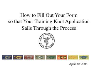 How to Fill Out Your Form  so that Your Training Knot Application Sails Through the Process