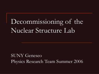 Decommissioning of the Nuclear Structure Lab SUNY Geneseo Physics Research Team Summer 2006