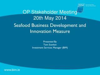 OP Stakeholder Meeting  20th May 2014