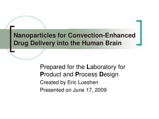 Nanoparticles for Convection-Enhanced Drug Delivery into the Human Brain