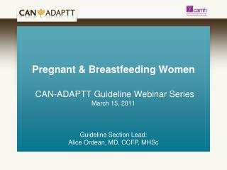 Pregnant & Breastfeeding Women CAN-ADAPTT Guideline Webinar Series  March 15, 2011
