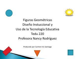 Figuras Geométricas Diseño  I nstuccional  y  Uso de la Tecnología Educativa Tedu  220