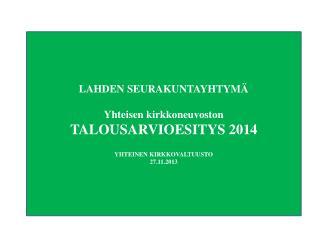 LAHDEN SEURAKUNTAYHTYMÄ Yhteisen kirkkoneuvoston TALOUSARVIOESITYS 2014 YHTEINEN KIRKKOVALTUUSTO