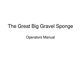 The Great Big Gravel Sponge