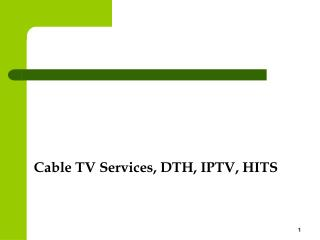 Cable TV Services, DTH, IPTV, HITS