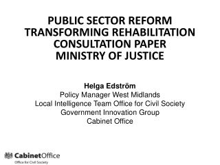 PUBLIC SECTOR REFORM TRANSFORMING REHABILITATION CONSULTATION PAPER MINISTRY OF JUSTICE