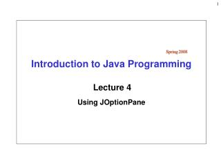 Introduction to Java Programming Lecture 4 Using JOptionPane