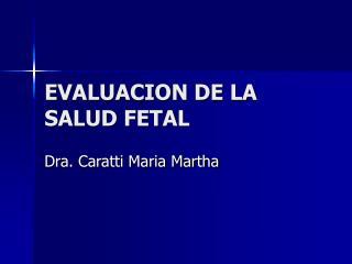 EVALUACION DE LA SALUD FETAL