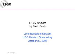 LIGO Update by Fred  Raab