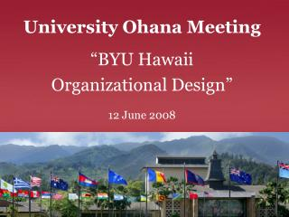 "University Ohana Meeting ""BYU Hawaii  Organizational Design"" 12 June 2008"