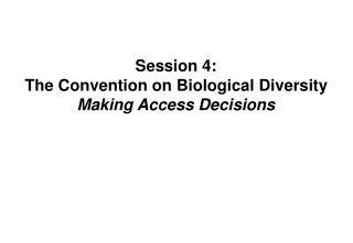 Session 4: The Convention on Biological Diversity Making Access Decisions