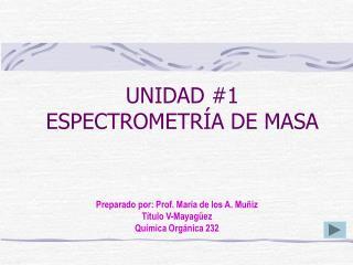 UNIDAD #1 ESPECTROMETRÍA DE MASA