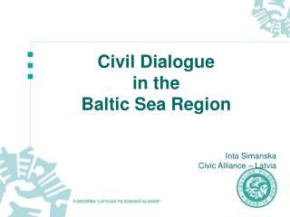 Civil Dialogue in the Baltic Sea Region Inta Simanska Civic Alliance – Latvia