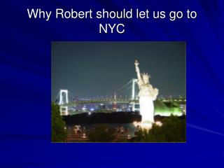 Why Robert should let us go to NYC