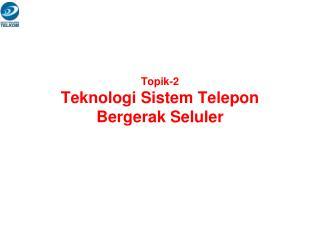 Topik-2 Teknologi Sistem Telepon Bergerak Seluler