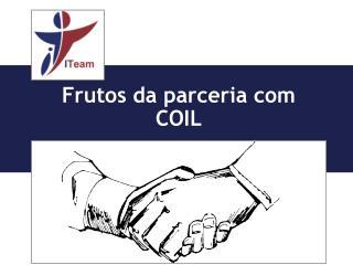 Frutos da parceria com COIL