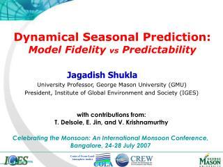 Dynamical Seasonal Prediction: Model Fidelity  vs  Predictability