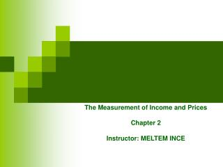 The Measurement of Income and Prices Chapter 2 Instructor:  MELTEM INCE
