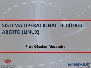SISTEMA OPERACIONAL DE C�DIGO ABERTO (LINUX)