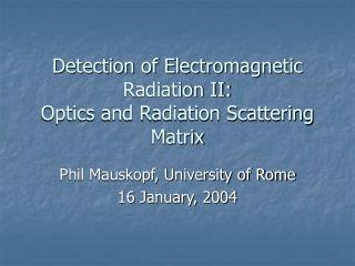 Detection of Electromagnetic Radiation II: Optics and Radiation Scattering Matrix