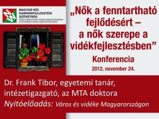 Dr. Frank Tibor, egyetemi tanár, intézetigazgató, az MTA doktora