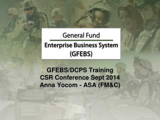 GFEBS/DCPS Training CSR Conference Sept 2014 Anna Yocom - ASA (FM&C)