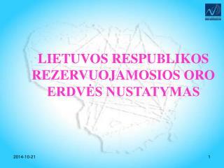 LI ETUVOS RESPUBLIKOS REZERVUOJAMOSIOS ORO ERDVĖS NUSTATYMAS