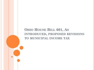 Ohio House Bill 601, As introduced, proposed revisions to municipal income tax