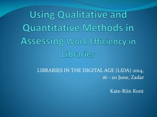 Using Qualitative and Quantitative Methods in Assessing  Work Efficiency  in Librar i es