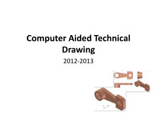 Computer Aided Technical  Drawing 2012-2013