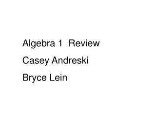 Algebra 1  Review        Casey Andreski Bryce Lein