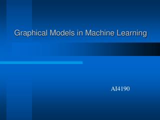 Graphical Models in Machine Learning