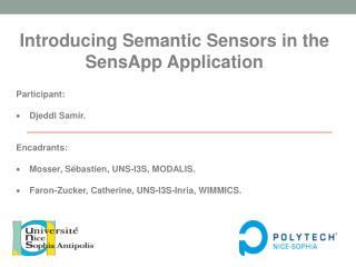 Introducing Semantic Sensors in the SensApp Application Participant: Djeddi Samir . Encadrants:
