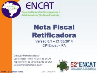 Nota Fiscal Retificadora V ersão  6.1 – 21/05/2014 52º Encat – PA